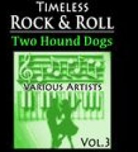 Timeless Rock&Roll, Vol.3: Two Hound Dogs