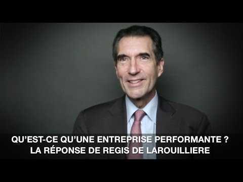 Qu Est Une Entreprise Performante La Reponse De Regis De Larouillere
