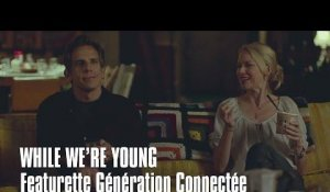 WHILE WE'RE YOUNG - FEATURETTE GENERATION CONNECTEE - Ben Stiller, Naomi Watts, Amanda Seyfried