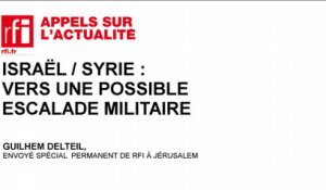 Israël/Syrie : vers une possible escalade militaire ?