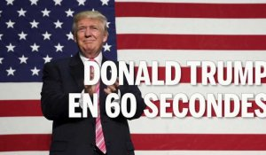 Donald Trump en 60 secondes