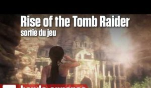 Rise of the Tomb Raider - Sortie du jeu