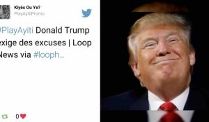 "Donald Trump exige ""des excuses"""