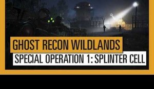 Tom Clancy's Ghost Recon Wildlands - Special Operation 1: Splinter Cell