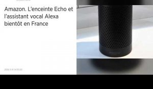 Amazon. L'enceinte Echo et l'assistant vocal Alexa bientôt en France.