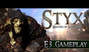 STYX: MASTER OF SHADOWS - E3 GAMEPLAY