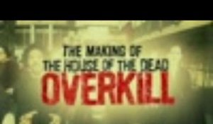 The House of the Dead : Overkill - Making Of