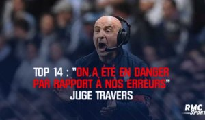 "Top 14 : ""On a été en danger par rapport à nos erreurs"" juge Travers"