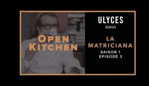 OPEN KITCHEN, S1-E3 : La Matriciana