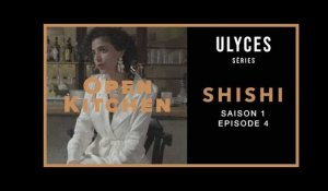 OPEN KITCHEN, S1-E4 : Shishi