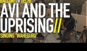 AVI AND THE UPRISING - WAHEGURU (BalconyTV)