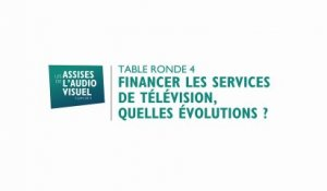 4 - FINANCER LES SERVICES DE TELEVISION, QUELLES EVOLUTIONS ?