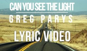 Greg Parys - Can You See The Light (Official Lyric Video)