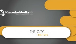 The City - The 1975 - KARAOKE HQ