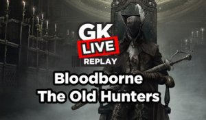 Bloodborne : The Old Hunters - GK Live