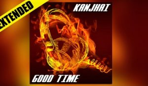 Kanjhai - Good Time (Extended Mix)