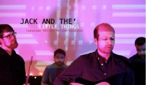 Jack And The ' - Little Things (Sessions Félines/Feline Sessions)