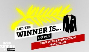 Le Prix d'Interprétation Masculine 2016 - And The Winner Is (ou pas) - EXCLUSIF DailyCannes by CANAL+