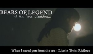 Bears of Legend - When I saved you from the sea - Live in Trois-Rivières (QC)