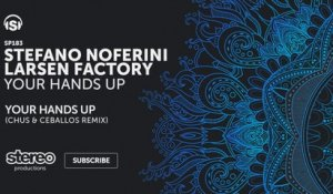 Stefano Noferini, Larsen Factory - Your Hands Up - Chus & Ceballos Remix