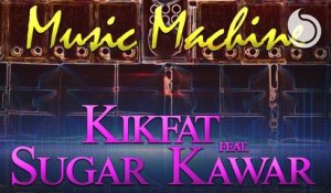 Kikfat Ft. Sugar Kawar - Music Machine (Extended Version)