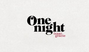 isaac gracie - one night