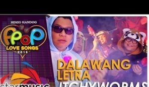 Itchyworms - Dalawang Letra (Official Music Video)