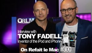ORLM-300-English Version : Interview with Tony Fadell, inventor of the iPod and iPhone
