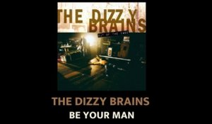 THE DIZZY BRAINS - Be Your Man (Official Audio)