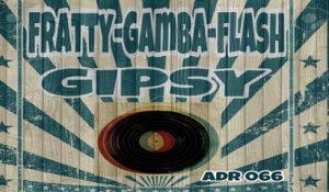 FRATTY, GAMBA, FLASH - Gipsy