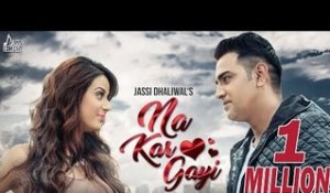 Na Kar Gayi | ( Full HD)  | Jassi Dhaliwal  |  New Punjabi Songs 2016 | Latest Punjabi Songs 2016
