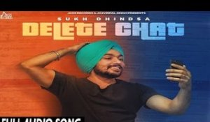 Delete Chat| ( Full HD)  | Sukh Dhindsa | New Punjabi Songs 2017 | Latest Punjabi Songs 2017