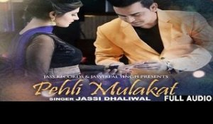 Pehli Mulakat | ( Full HD)  | Jassi Dhaliwal | New Punjabi Songs 2017 | Latest Punjabi Songs 2017
