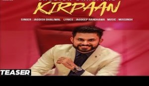 Kirpaan ( Teaser) | Jagdish Dhaliwal | New Punjabi Songs 2017 | Latest Punjabi Songs 2017