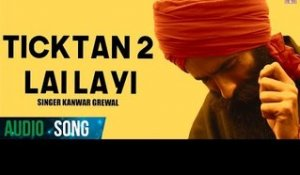 Kanwar Grewal | Ticktan 2 Lay Layi | Official (Full Auido Song) | New Punjabi Song 2014 | Finetone