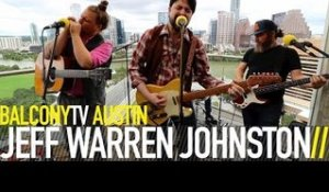 JEFF WARREN JOHNSTON - THANGS ARE LOOKIN UP (BalconyTV)
