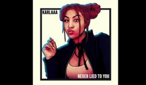 Karlaaa - Never Lied to You