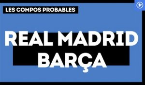 Real Madrid-FC Barcelone : les compos probables