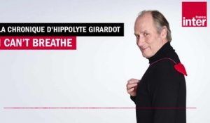 I can't breathe - La chronique d'Hippolyte Girardot