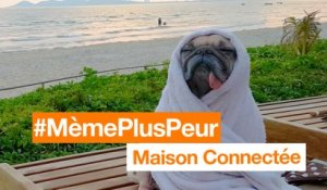 #MèmePlusPeur - Maison Connectée - Orange