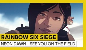 Tom Clancy's Rainbow Six Siege – Operation Neon Dawn - SEE YOU ON THE FIELD