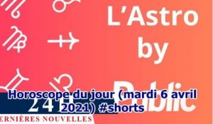 Horoscope du jour (mardi 6 avril 2021) #shorts