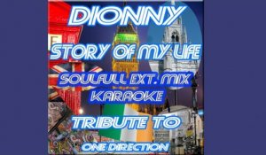 Dionny - Story Of My Life - Soulfull Karaoke  Ext. Mix (Tribute To One Direction)