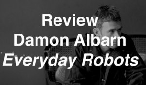 Damon Albarn - Everyday Robots | Review | Musique Info Service