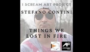 I Scream Art Project  Ft. Stefano Contini - Things we lost in fire