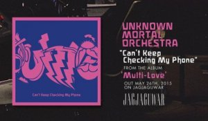 "Unknown Mortal Orchestra - ""Can't Keep Checking My Phone"" (Official Audio)"