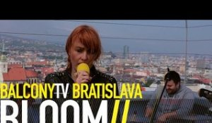 BLOOM - NEBESÁ (BalconyTV)