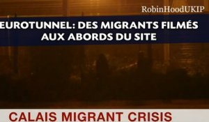 Eurotunnel: Des migrants filmés aux abords du site