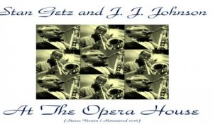 Stan Getz and J. J. Johnson - Stan Getz and J. J. Johnson at the Opera House - Remastered 2016