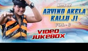 Hits Of Arvind Akela Kallu Ji || Video JukeBOX || Vol 3 || Bhojpuri Hot Songs 2016 new